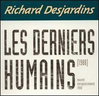Richard Desjardins - Les Derniers Humains