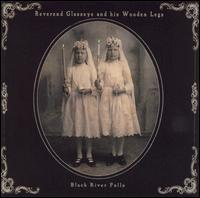 Reverend Glasseye and His Wooden Legs - Black River Falls