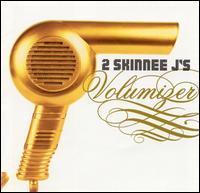 2 Skinnee J's - Volumizer