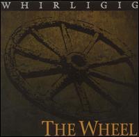 Whirligig - The Wheel