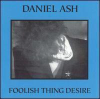 Daniel Ash - Foolish Thing Desire