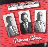 Clayton-Hamilton Jazz Orchestra - Groove Shop