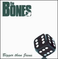 The Bones - Bigger Than Jesus