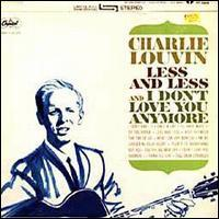 Charlie Louvin - Less and Less & I Don't Love You Anymore