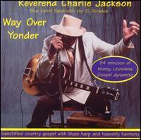 Reverend Charlie Jackson - Way over Yonder