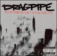 Dragpipe - Music for the Last Day of Your Life