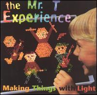 The Mr. T Experience - Making Things with Light