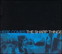 The Sharp Things - Here Comes The Sharp Things