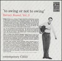 Barney Kessel - Vol. 3: To Swing or Not to Swing