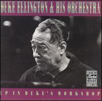 Duke Ellington & His Orchestra - Up In Duke's Workshop