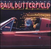 Paul Butterfield - The Legendary Paul Butterfield Rides Again