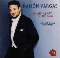Ramon Vargas - In My Heart (Nel Mio Cuore): 17th and 18th Century Italian Songs
