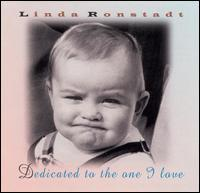 Linda Ronstadt - Dedicated to the One I Love