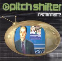 Pitchshifter - Infotainment?