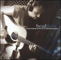 Brad Davis - I'm Not Gonna Let My Blues Bring Me Down