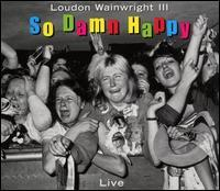 Loudon Wainwright III - So Damn Happy