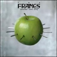 The Frames - Another Love Song