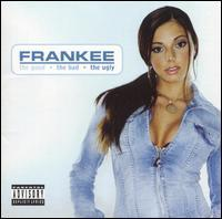 Frankee - The Good, the Bad, and the Ugly