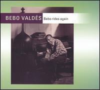 Bebo Valdés - Bebo Rides Again