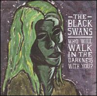 The Black Swans - Who Will Walk in the Darkness with You?