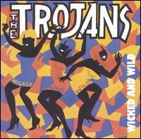 The Trojans - Wicked and Wild