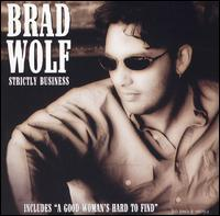 Brad Wolf - Strictly Business/A Good Woman Is Hard to Find