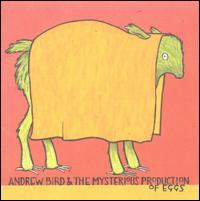 Andrew Bird - Andrew Bird & the Mysterious Production of Eggs