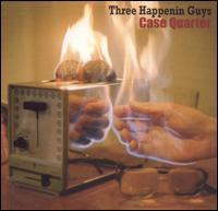 Three Happenin Guys - Case Quarter