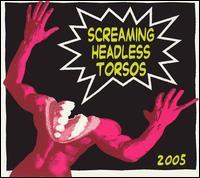 Screaming Headless Torsos - 2005