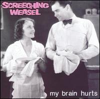 Screeching Weasel - My Brain Hurts