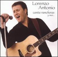 Lorenzo Antonio - Canta Rancheras y Mas...