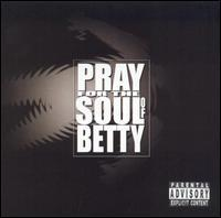 Pray for the Soul of Betty - Pray for the Soul of Betty