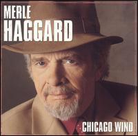 Merle Haggard - Chicago Wind