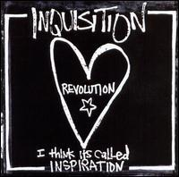Inquisition - Revolution: I Think It's Called Inspiration
