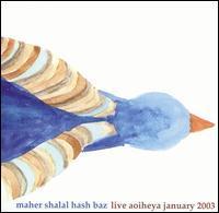 Maher Shalal Hash Baz - Live Aoiheya January 2003