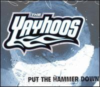The Yayhoos - Put the Hammer Down