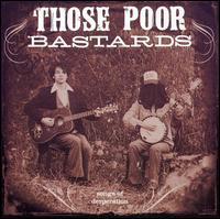 Those Poor Bastards - Songs of Desperation
