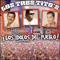 Tito Gomez / Tito Nieves / Tito Rojas - Los Tres Titos: Los Idolos del Pueblo