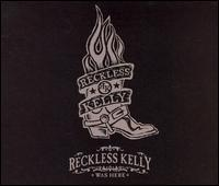 Reckless Kelly - Reckless Kelly Was Here