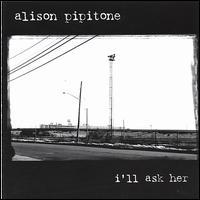 Alison Pipitone - I'll Ask Her