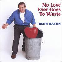 Keith Martin - No Love Ever Goes to Waste