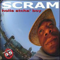 Scram [Hip Hop] - Holla Atcha' Boy (No Mo' B.S.)