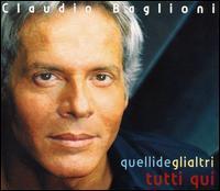 Claudio Baglioni - Quelli Degli Altri Tutti Qui