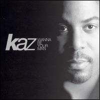 Kaz - Wanna Be Your Man