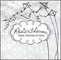 Rosie Thomas - These Friends of Mine