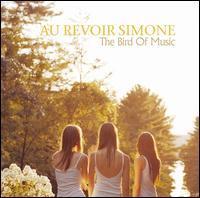 Au Revoir Simone - The Bird of Music