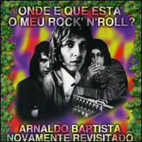 Arnaldo Baptista - Onde E Que Esta Meu Rock N Roll?