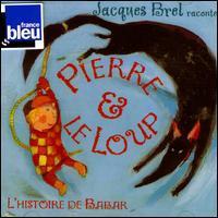 Jacques Brel - Jacques Brel Raconte: Pierre et le Loup; L'Histoire de Babar
