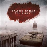 Framing Hanley - The Moment