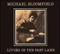 Michael Bloomfield - Living in the Fast Lane [Akarma]